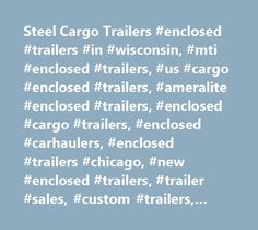 Steel Cargo Trailers #enclosed #trailers #in #wisconsin, #mti #enclosed #trailers, #us #cargo #enclosed #trailers, #ameralite #enclosed #trailers, #enclosed #cargo #trailers, #enclosed #carhaulers, #enclosed #trailers #chicago, #new #enclosed #trailers, #trailer #sales, #custom #trailers, #milwaukee #trailers #for #sale, #cargo #trailer, #enclosed #trailer, #quality #trailers, #milwaukee #area #trailers, #kenosha, #racine, #illinois…