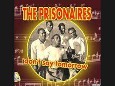 the prisonaires - don't say tomorrow - YouTube
