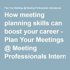 How meeting planning skills can boost your career - Plan Your Meetings @ Meeting Professionals International -