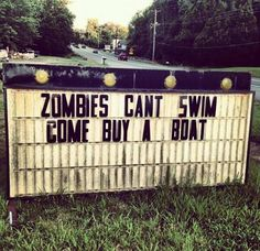 I've been fearing the zombie apocalypse since I can't run or shoot. Now I believe I'll be ok. I swim like a fish and I grew up by a lake aka I can drive a boat. success.