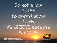 We grieve because we love
