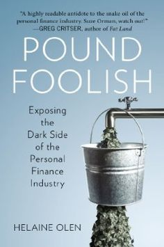 Pound Foolish: Exposing the Dark Side of the Personal Finance Industry: Helaine Olen: 9781591844891: Amazon.com: Books