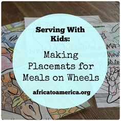 What a fantastic idea! Have kids learn about serving by decorating and laminating placemat-sized pictures for Meals on Wheels recipients.