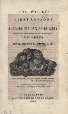 The world: or, first lessons in astronomy and geology, - Biodiversity Heritage Library