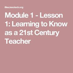 Module 1 - Lesson Learning to Know as a Century Teacher 21st Century, Teacher, Math, Learning, Professor, Teachers, Math Resources, Studying, Teaching
