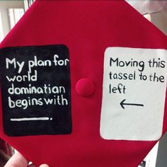 Pin for Later: 61 Creative Ways to Decorate Your Graduation Cap  World domination begins today.