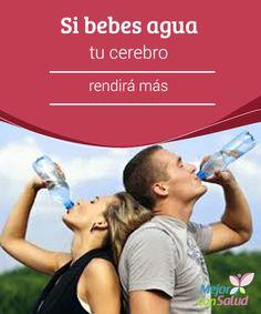 Si bebes agua tu cerebro rendirá más  Dado que nuestro cuerpo está compuesto en gran proporción por agua, cuando no bebemos la suficiente podemos empezar a tener problemas de concentración y memoria, entre otros