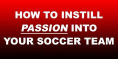 How To Instill Passion Into Your Soccer Team As A Coach