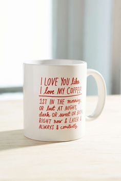 I Love You Like I Love My Coffee Mug-- easy to do with sharpie and bake it at 350 for 20min. it's set and done!