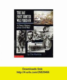 The Day Fort Sumter Was Fired on A Photo History of the Civil War (9780590463973) James Haskins , ISBN-10: 0590463977  , ISBN-13: 978-0590463973 ,  , tutorials , pdf , ebook , torrent , downloads , rapidshare , filesonic , hotfile , megaupload , fileserve
