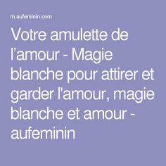 Votre amulette de l'amour - Magie blanche pour attirer et garder l'amour, magie blanche et amour - aufeminin