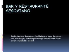 BAR Y RESTAURANTE SEGOVIANO  Bar restaurante segoviano, comida casera, bocadillos por encargo, realizaciones de eventos menu barato madrid