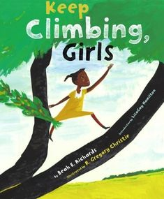 Keep Climbing, Girls -- a beautiful and inspirational picture book that encourages girls to strive for new heights regardless of the obstacles