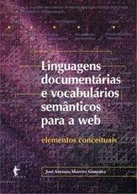 MOREIRO GONZÁLEZ, J. A. Linguagens documentárias e vocabulários semânticos para a web: elementos conceituais. Salvador: EDUFBA, 2011, 128 p.