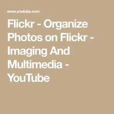 Flickr - Organize Photos on Flickr - Imaging And Multimedia - YouTube