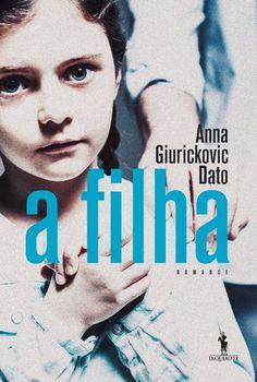 A Filha (Anna Giurickovic Dato) (Edições Dom Quixote) (edição portuguesa)