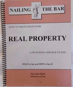 NAILING THE BAR How to write essays for REAL PROPERTY LAW SCHOOL AND BAR EXAMS #WorkbookStudyGuide