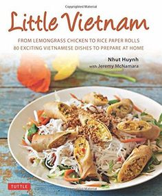 Vietnam toutes les bases de la cuisine vietnamienne pdf little vietnam from lemongrass chicken to rice paper rolls 80 exciting vietnamese dishes to forumfinder Choice Image