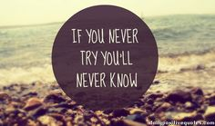 Why Do Think You Will Fail if You Never Even Tried?