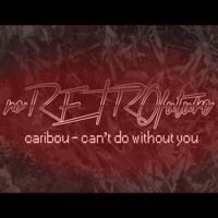 caribou - can't do without you (noRETROfuture cover) par noRETROfuture sur SoundCloud