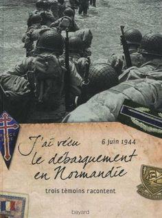 J'ai vécu le débarquement en Normandie, 6 juin 1944 : Trois témoins racontent de Pierrette Rieublandou et  Ted Liska, Johannes Börner & Léon Gautier