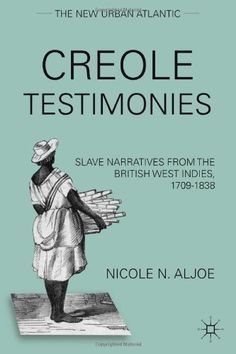 2011 Creole Testimonies: Slave Narratives from the British West Indies, (The New Urban Atlantic) by Nicole N. Black History Books, Black History Facts, Black Books, I Love Books, My Books, Books To Read, Deep Books, Book Club Books, Book Lists