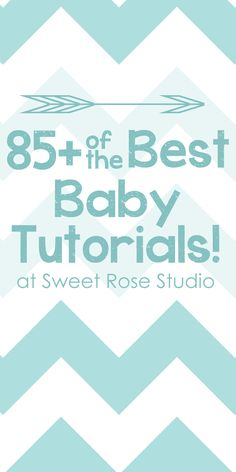 Jackpot! 85+ of the BEST Baby Tutorials in one location at Sweet Rose Studio!