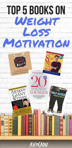 Top 5 Books for Weight Loss Motivation | How to Stay Motivated to Lose Weight | Weight Loss Books | http://avocadu.com/books-for-weight-loss-motivation/