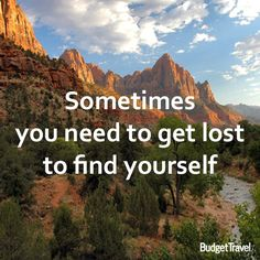 """Sometimes you need to get lost to find yourself"""