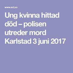 Ung kvinna hittad död – polisen utreder mord Karlstad  3 juni 2017