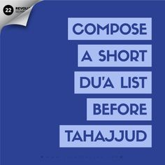 Before you begin Tahjjud, make a list of du'as for everything you desire. This can be as long or short as you like. It is useful to place these duas under a few headings to make it easier for you to remember them. Have a list of goals you want to achieve, even if they are small. Be sure to include your goals in your dua list so Allah can help you be productive in achieving them.For more visit www.LionofAllah.com
