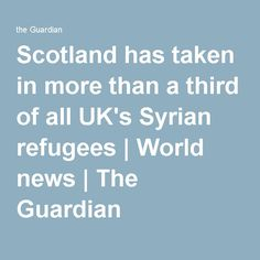 Scotland has taken in more than a third of all UK's Syrian refugees | World news | The Guardian