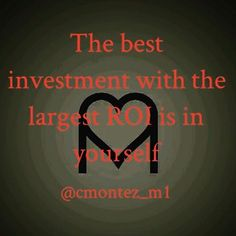 """""""#LoveYou #Invest in you first, then others will want to invest in #you. #PersonalGrowth  #ConquerThyself"""""""