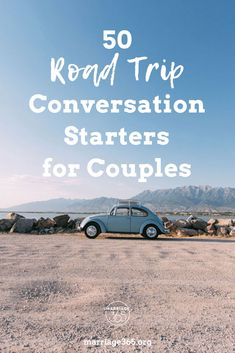 50 Road Trip Conversation Starters for Couples | Marriage365 Blog