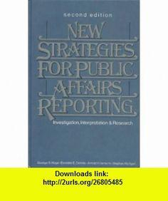 New Strategies for Public Affairs Reporting Investigation, Interpretation  Research (9780136157403) George S. Hage, Everette E. Dennis, Arnold H. Ismach  Stephen Hartgen , ISBN-10: 0136157408  , ISBN-13: 978-0136157403 ,  , tutorials , pdf , ebook , torrent , downloads , rapidshare , filesonic , hotfile , megaupload , fileserve
