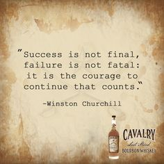 """Success is not final, failure is not fatal: it is the courage to continue that counts."" -Winston Churchill  #leadthecharge #cavalrybourbon #bourbonlife #bourbon #whiskey"