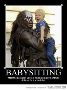My babysitting technique-- I must be from Mordor... that would explain a lot