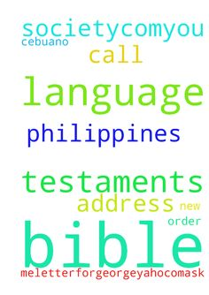bibles -  i need cebuano language new testaments from the philippines bible society.com...you call the order in for me...letterforgeorge25yaho.com...ask for address  Posted at: https://prayerrequest.com/t/va0 #pray #prayer #request #prayerrequest