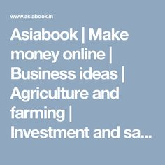 Asiabook | Make money online | Business ideas | Agriculture and farming | Investment and savings | Government schemes Agriculture, Farming, Make Money Online, How To Make Money, Business Ideas, Online Business, Investing