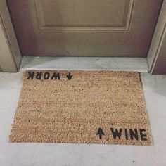 Wine / Work Door Mat (doormat)  I made my own with a plain doormat, stencils, sharpie marker then black paint. Done & done! Oct 2016