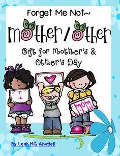 Leah MG Abatiell Celebrate and honor Mother's Day OR Special Other Person's Day with this great packet. http://www.teacherspayteachers.com/Product/Forget-Me-Not-Mother-Mothers-Day-Gifts