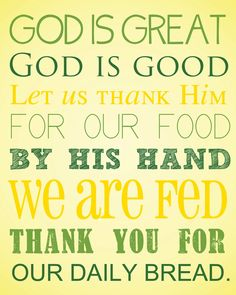 God is Great, God is Good. Let us thank Him for our food. By His hand, we are fed; thank you Lord for our daily bread.Between my brother and I, we took turns saying grace before our meals. Lunch Prayer, Dinner Prayer, Meal Prayer, Good Prayers, Short Prayers, Special Prayers, Mealtime Prayers, Bible Quotes, Bible Verses