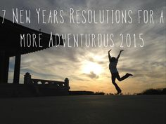 New Years Resolutions for more adventure in 2015. Travel, Explore, Volunteer, Discover, Fun, and Nature! Lets get this!