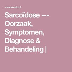 Sarcoïdose --- Oorzaak, Symptomen, Diagnose & Behandeling |