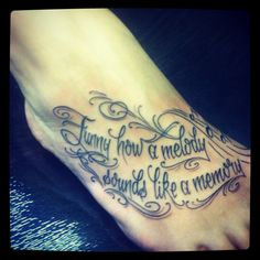"""""""Funny how a melody sounds like a memory""""- Eric Church! This is going to be my tattoo except for different placement on my foot and font and maybe not the design but love this lyric"""