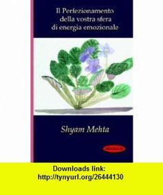 Il Perfezionamento della vostra sfera di energia emozionale (French Edition) (9781412152389) Shyam Mehta , ISBN-10: 1412152380  , ISBN-13: 978-1412152389 ,  , tutorials , pdf , ebook , torrent , downloads , rapidshare , filesonic , hotfile , megaupload , fileserve