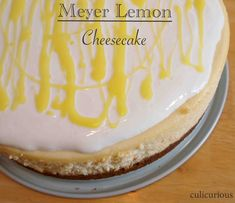Meyer Lemon Cheesecake Recipe - I've made this a dozen times and it's amazing.  Always turns out perfect.