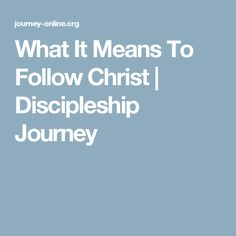 What It Means To Follow Christ | Discipleship Journey