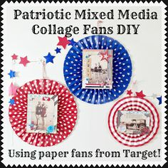 Everyday is a Holiday: Patriotic Mixed Media Collage Fan Decorations DIY (using pre-made paper fans from Target!)