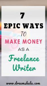 7 EPIC WAYS TO MAKE MONEY AS A Freelance Writer